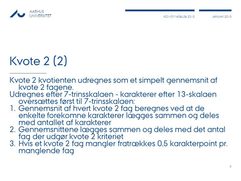Kvote 2 (2) Kvote 2 kvotienten udregnes som et simpelt gennemsnit af kvote 2 fagene.