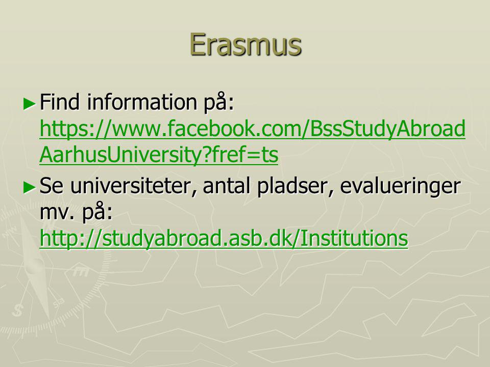 Erasmus Find information på: https://www.facebook.com/BssStudyAbroadAarhusUniversity fref=ts.