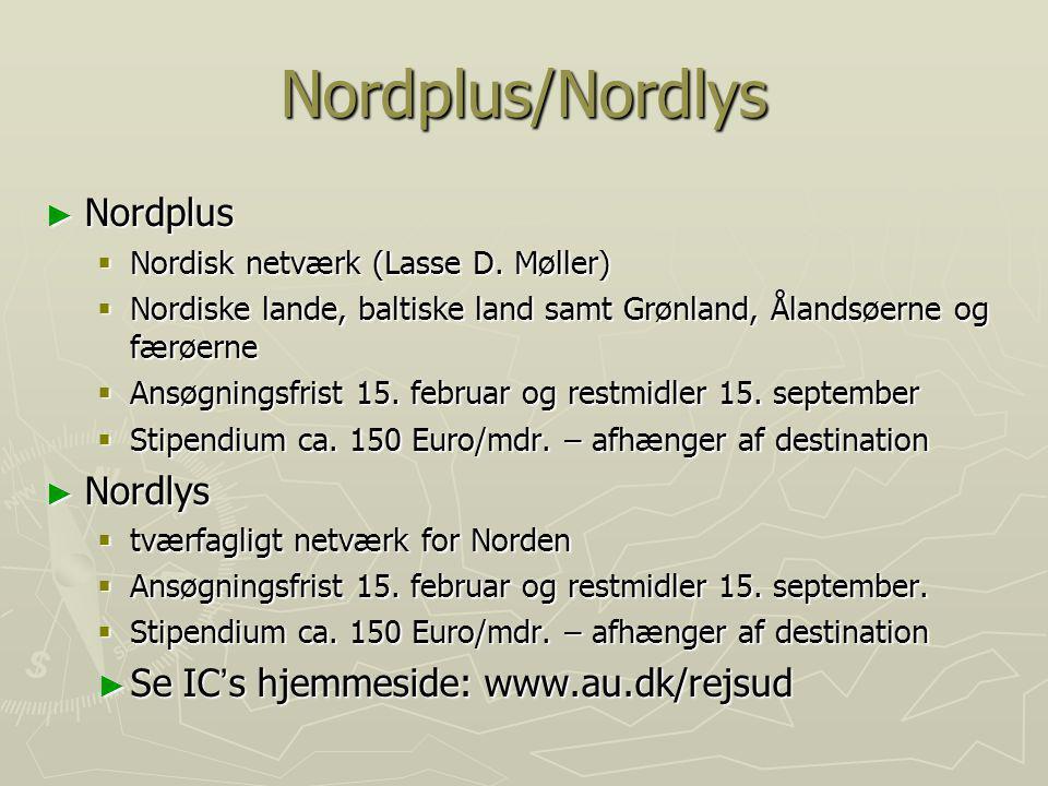 Nordplus/Nordlys Nordplus Nordlys Se IC's hjemmeside: www.au.dk/rejsud