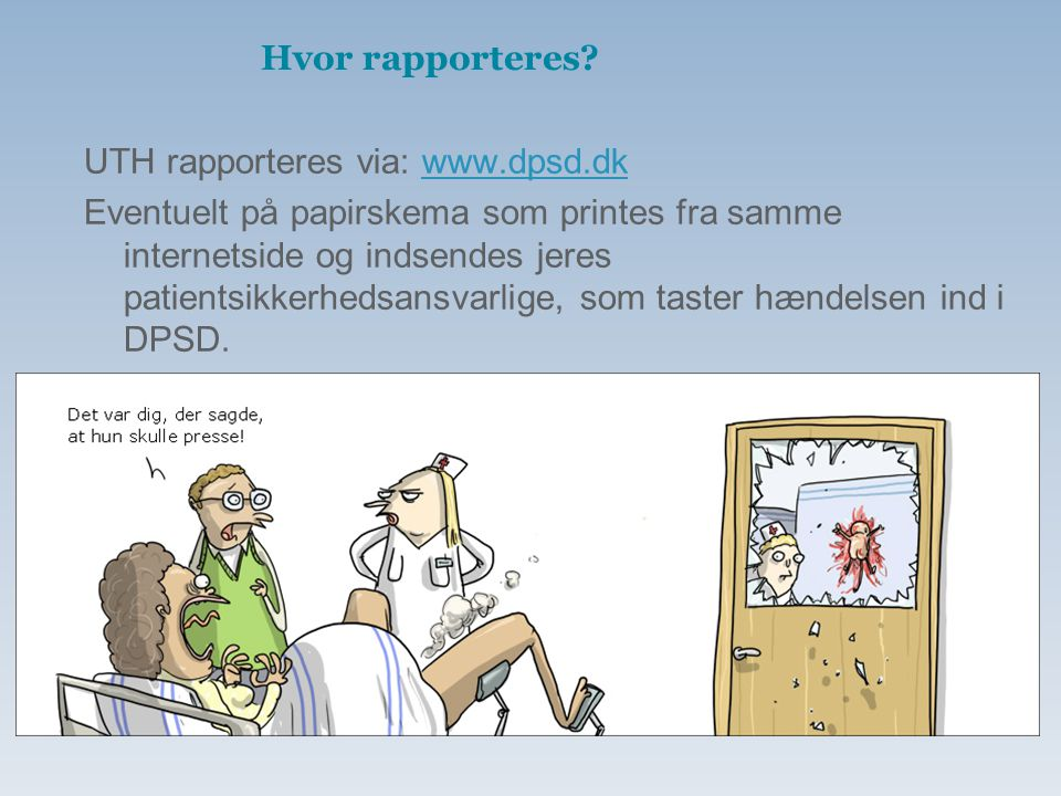 Hvor rapporteres UTH rapporteres via: www.dpsd.dk.