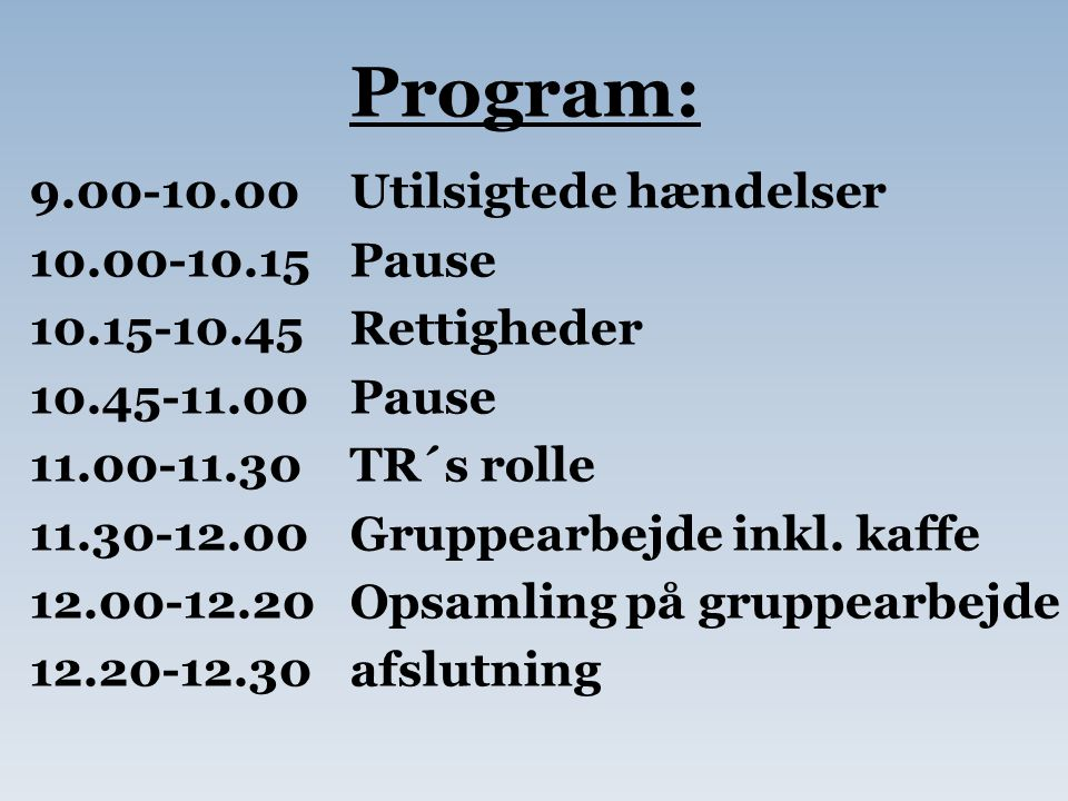 Program: 9.00-10.00 Utilsigtede hændelser 10.00-10.15 Pause