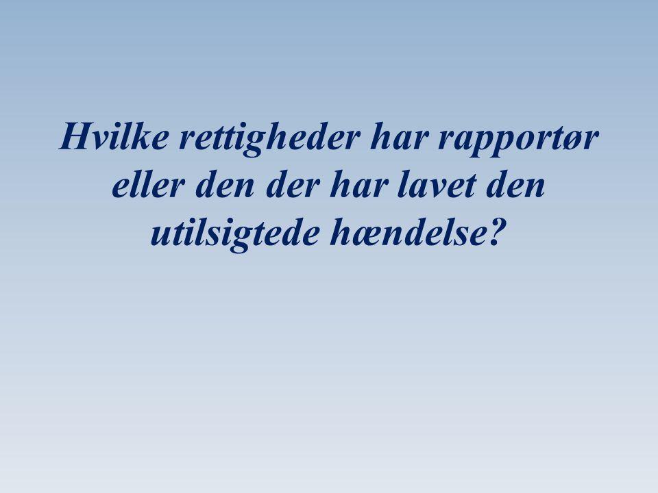 Hvilke rettigheder har rapportør eller den der har lavet den utilsigtede hændelse