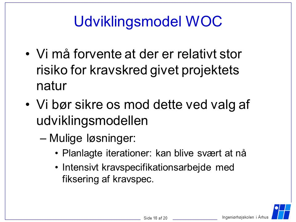 Udviklingsmodel WOC Vi må forvente at der er relativt stor risiko for kravskred givet projektets natur.
