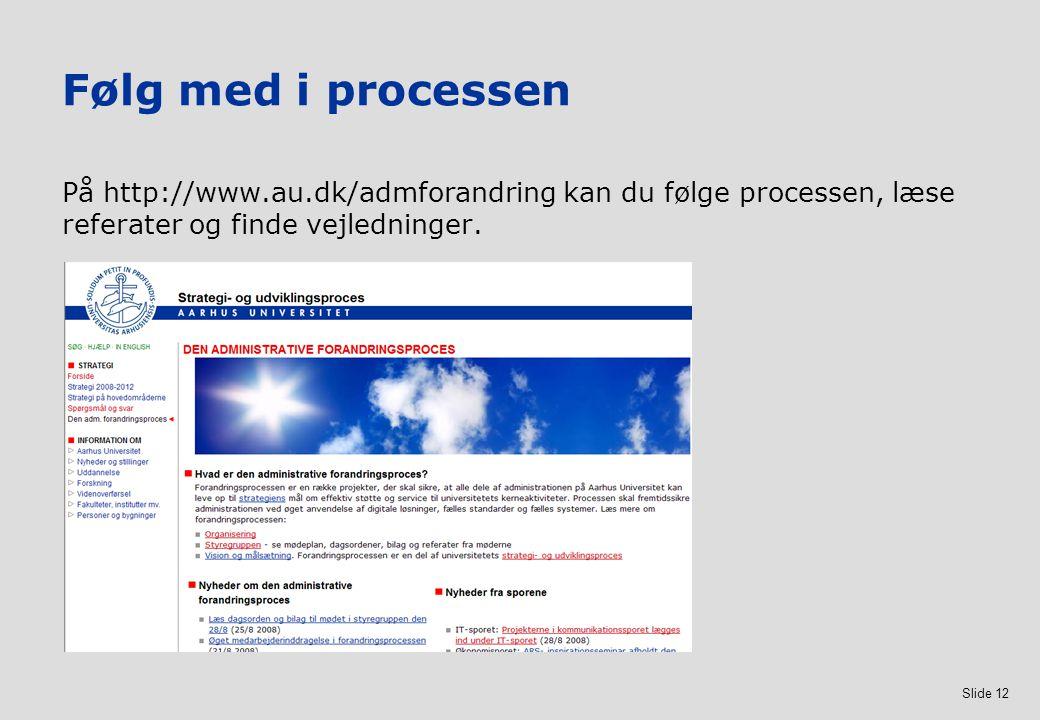 Følg med i processen På http://www.au.dk/admforandring kan du følge processen, læse referater og finde vejledninger.