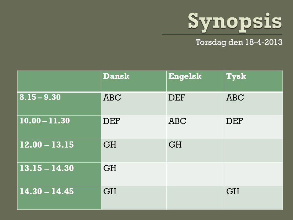 Synopsis Torsdag den 18-4-2013. Dansk. Engelsk. Tysk. 8.15 – 9.30. ABC. DEF. 10.00 – 11.30.