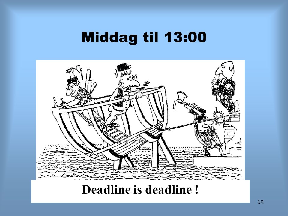 Middag til 13:00 Deadline is deadline !
