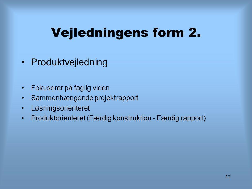 Vejledningens form 2. Produktvejledning Fokuserer på faglig viden