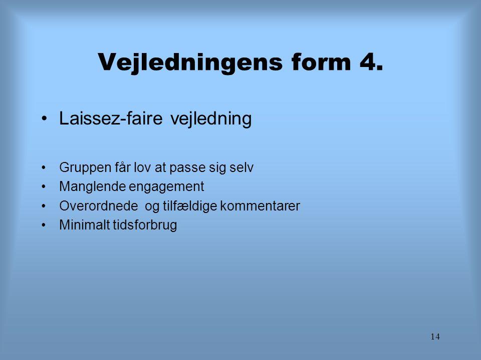 Vejledningens form 4. Laissez-faire vejledning