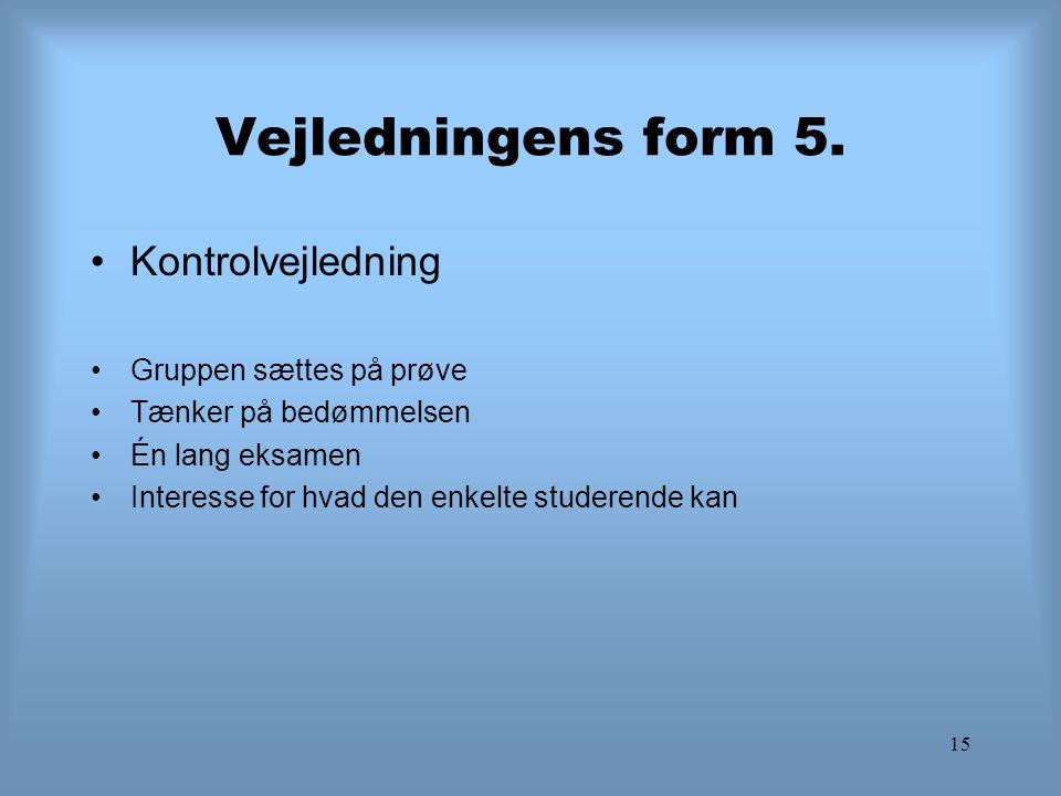 Vejledningens form 5. Kontrolvejledning Gruppen sættes på prøve