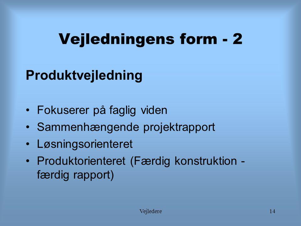 Vejledningens form - 2 Produktvejledning Fokuserer på faglig viden