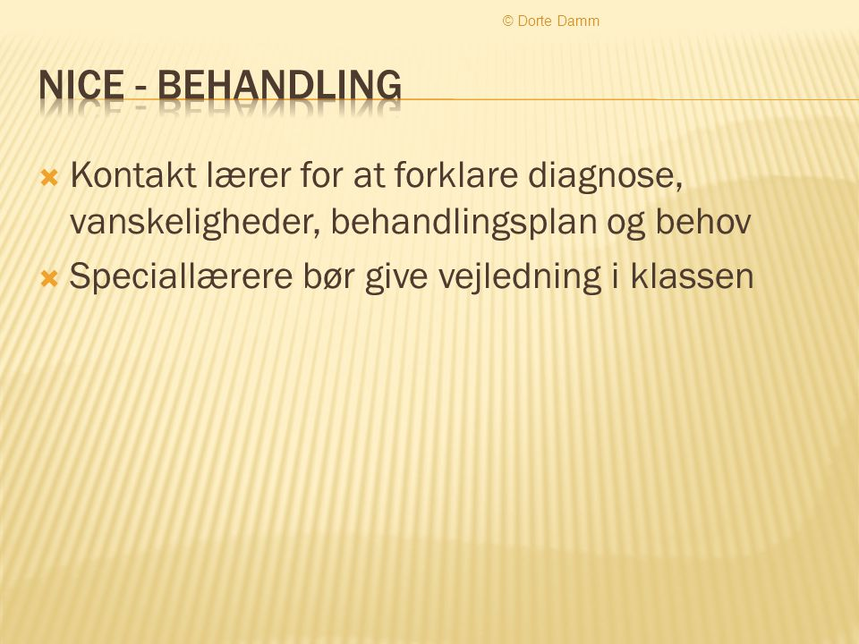 © Dorte Damm Nice - behandling. Kontakt lærer for at forklare diagnose, vanskeligheder, behandlingsplan og behov.