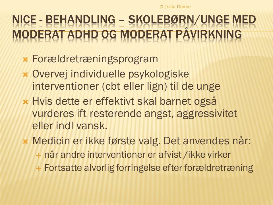 © Dorte Damm Nice - behandling – skolebørn/unge med moderat ADHD og moderat påvirkning. Forældretræningsprogram.