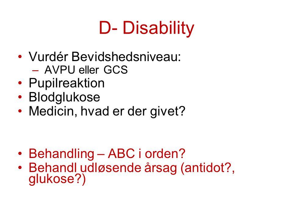 D- Disability Vurdér Bevidshedsniveau: Pupilreaktion Blodglukose