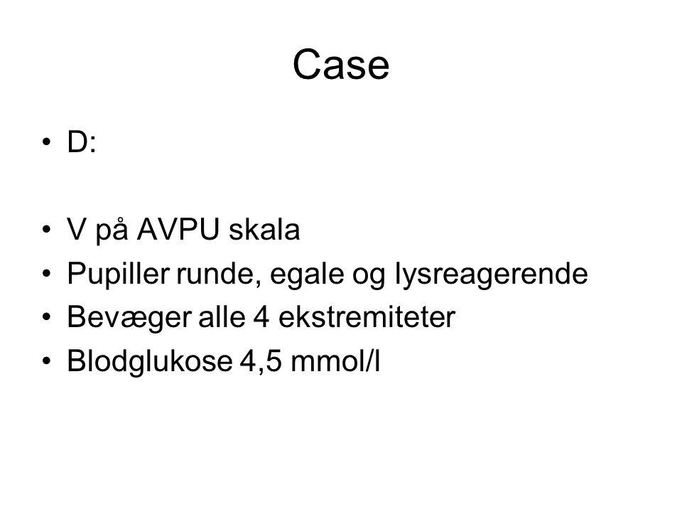 Case D: V på AVPU skala Pupiller runde, egale og lysreagerende