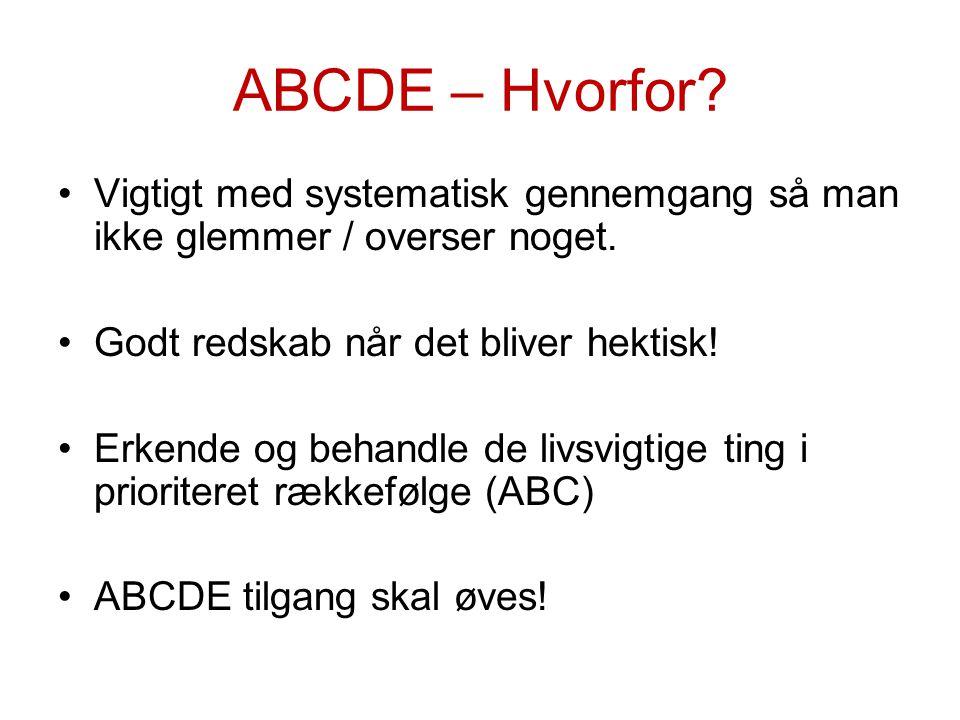 ABCDE – Hvorfor Vigtigt med systematisk gennemgang så man ikke glemmer / overser noget. Godt redskab når det bliver hektisk!