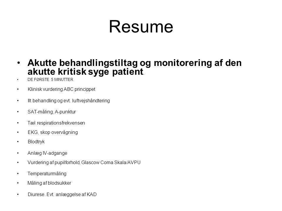 Resume Akutte behandlingstiltag og monitorering af den akutte kritisk syge patient. DE FØRSTE 5 MINUTTER.