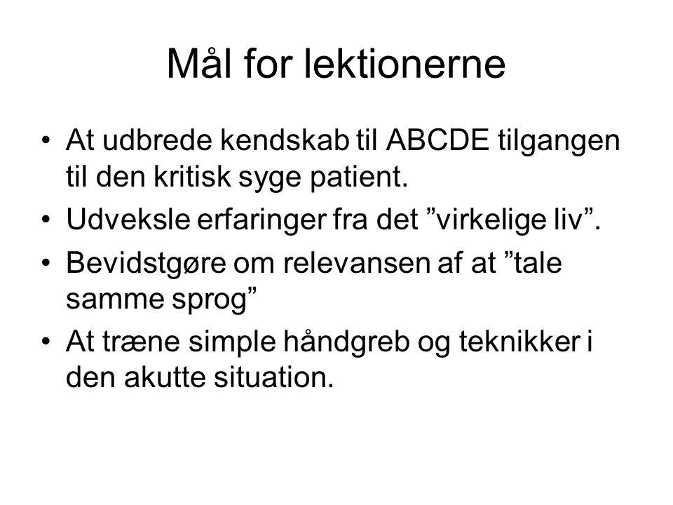 Mål for lektionerne At udbrede kendskab til ABCDE tilgangen til den kritisk syge patient. Udveksle erfaringer fra det virkelige liv .