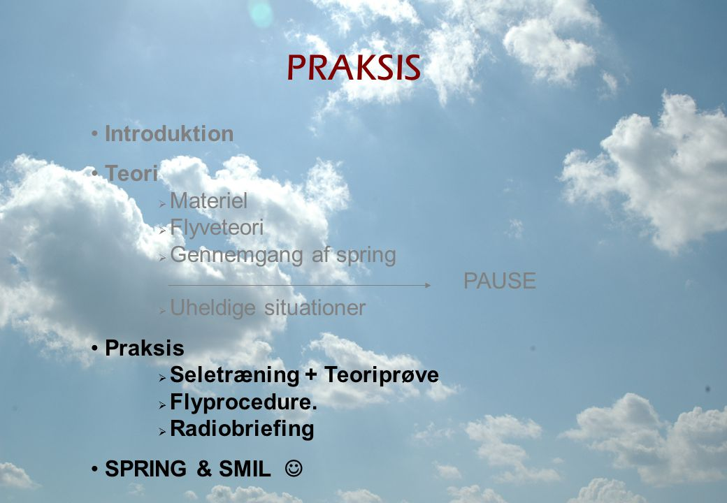 PRAKSIS Introduktion Teori Materiel Flyveteori Gennemgang af spring
