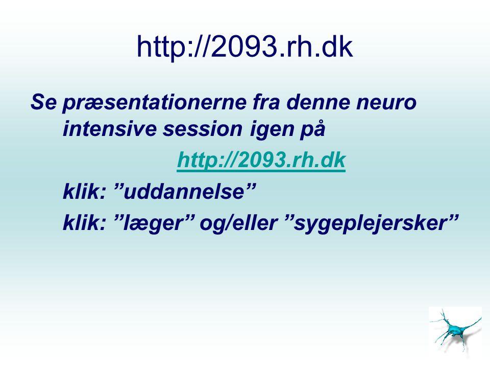 http://2093.rh.dk Se præsentationerne fra denne neuro intensive session igen på. http://2093.rh.dk.