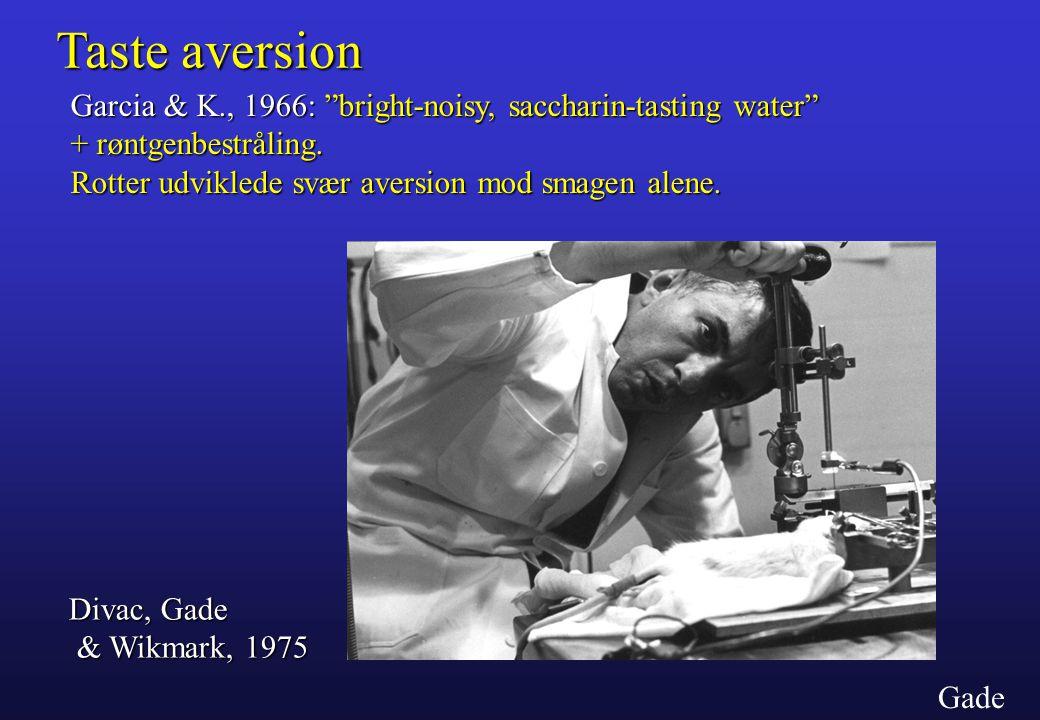 Taste aversion Garcia & K., 1966: bright-noisy, saccharin-tasting water + røntgenbestråling. Rotter udviklede svær aversion mod smagen alene.