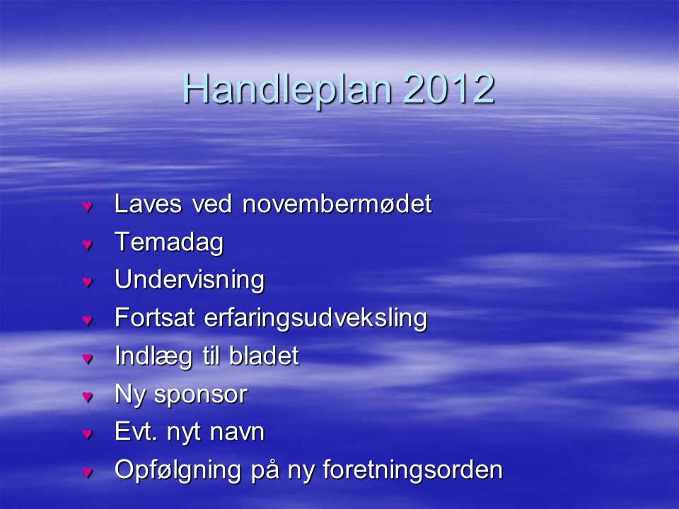 Handleplan 2012 Laves ved novembermødet Temadag Undervisning