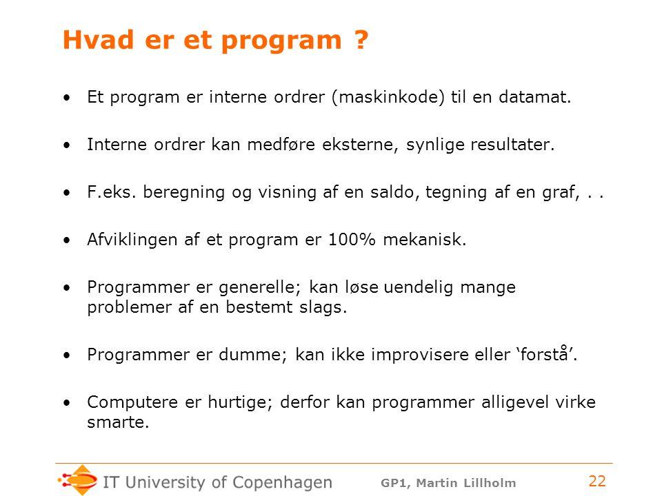 Hvad er et program Et program er interne ordrer (maskinkode) til en datamat. Interne ordrer kan medføre eksterne, synlige resultater.