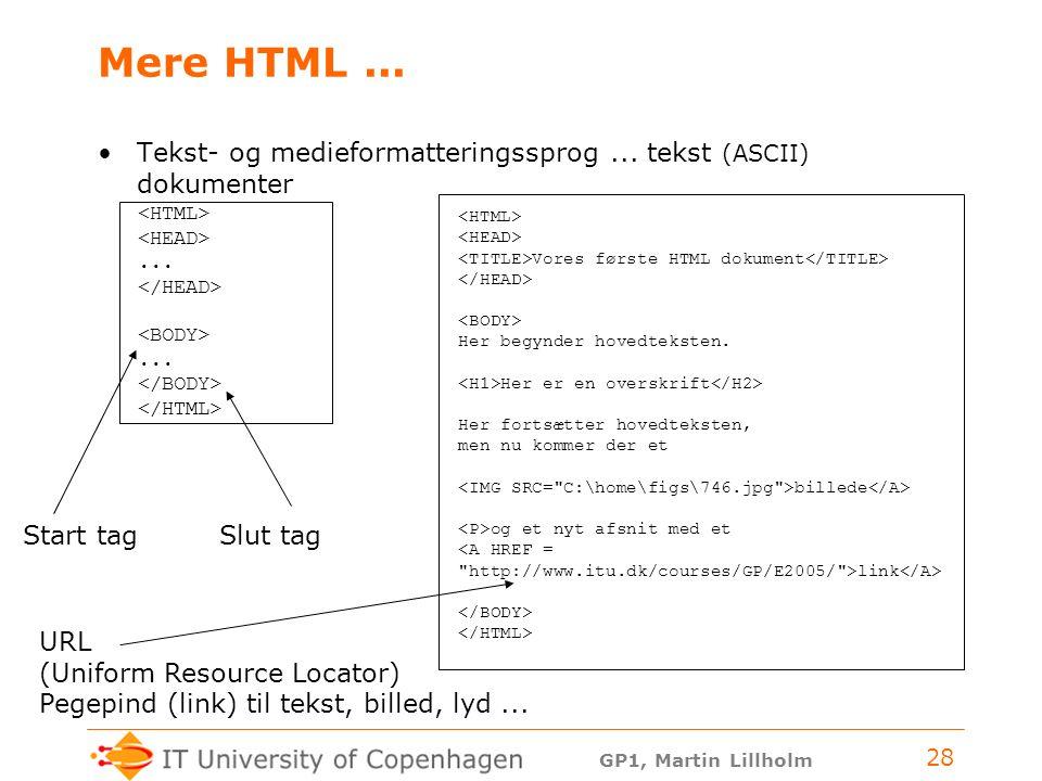 Mere HTML ... Tekst- og medieformatteringssprog ... tekst (ASCII) dokumenter. <HTML> <HEAD> ... </HEAD>