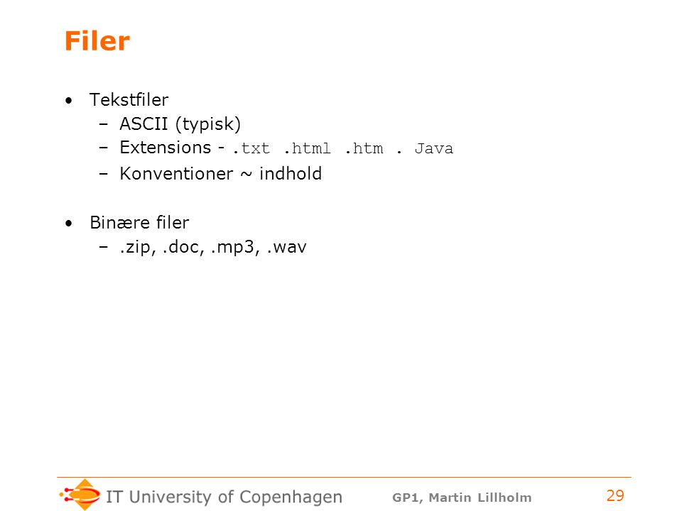Filer Tekstfiler ASCII (typisk) Extensions - .txt .html .htm . Java