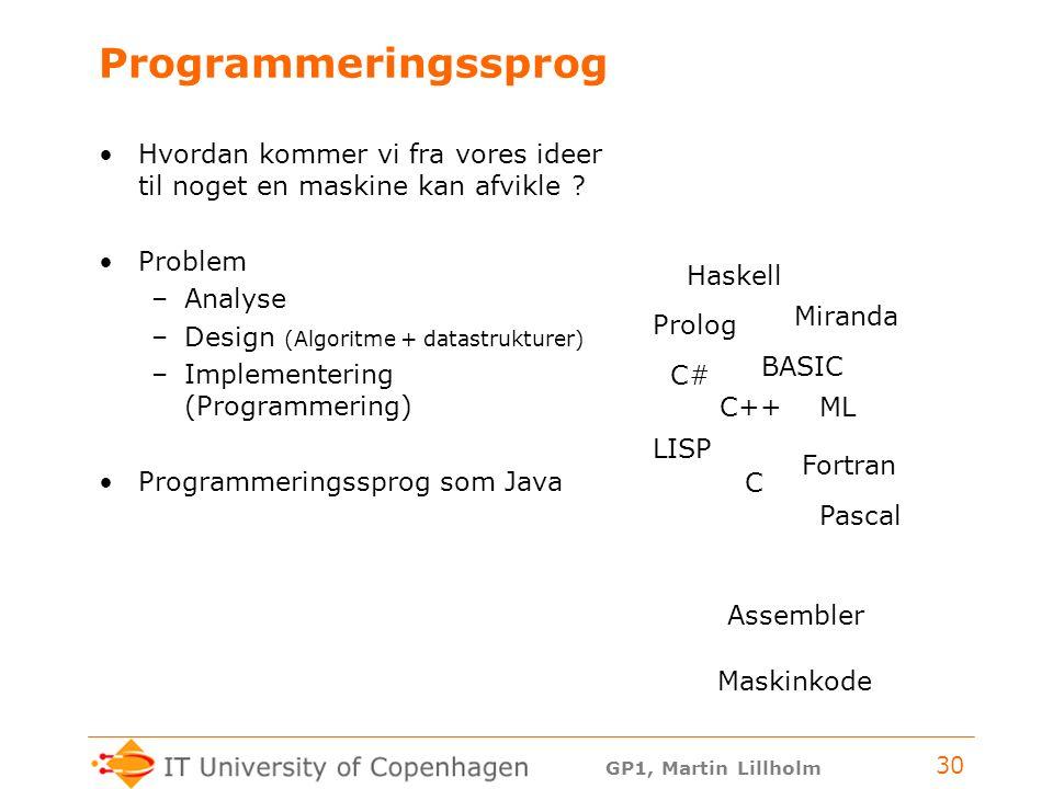 Programmeringssprog Hvordan kommer vi fra vores ideer til noget en maskine kan afvikle Problem. Analyse.