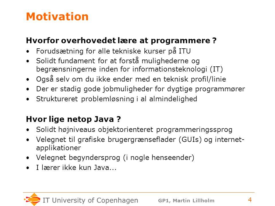 Motivation Hvorfor overhovedet lære at programmere
