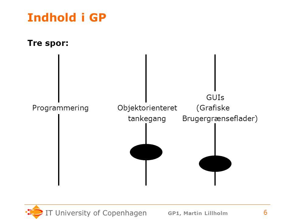 Indhold i GP Tre spor: GUIs Programmering Objektorienteret (Grafiske