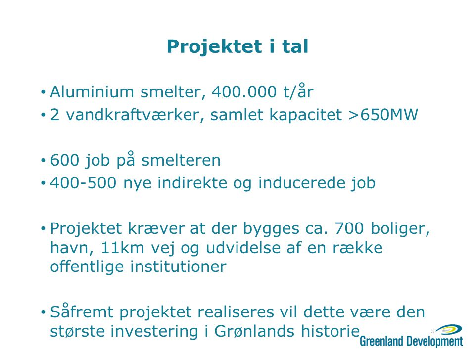 Projektet i tal Aluminium smelter, 400.000 t/år