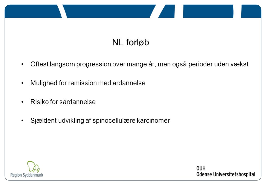 NL forløb Oftest langsom progression over mange år, men også perioder uden vækst. Mulighed for remission med ardannelse.