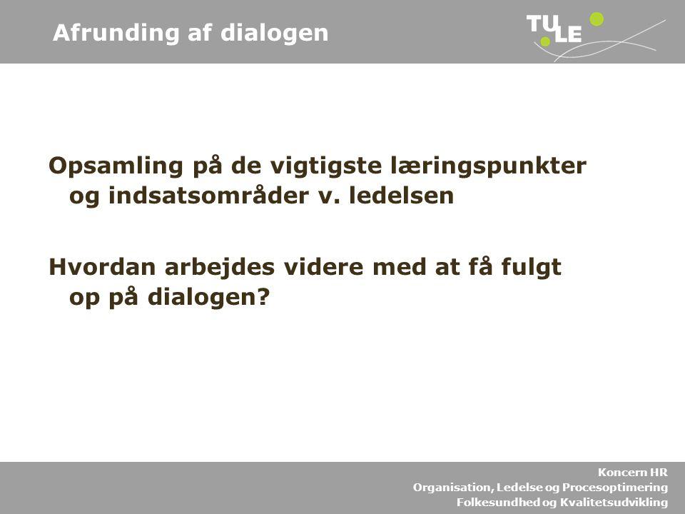Afrunding af dialogen Opsamling på de vigtigste læringspunkter og indsatsområder v. ledelsen.