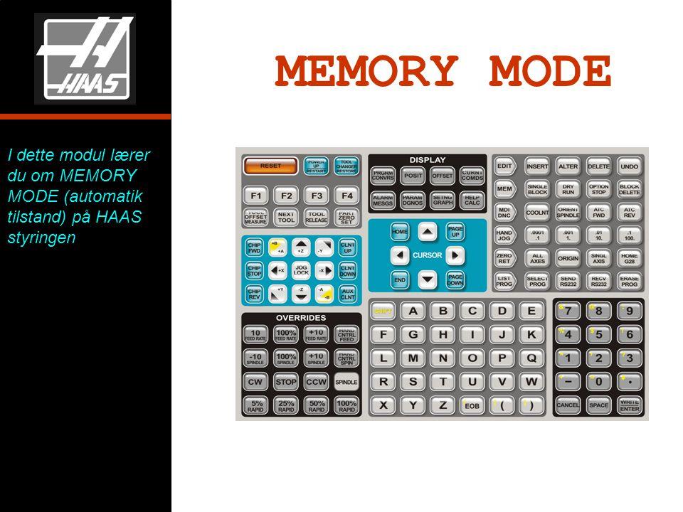 MEMORY MODE I dette modul lærer du om MEMORY MODE (automatik tilstand) på HAAS styringen