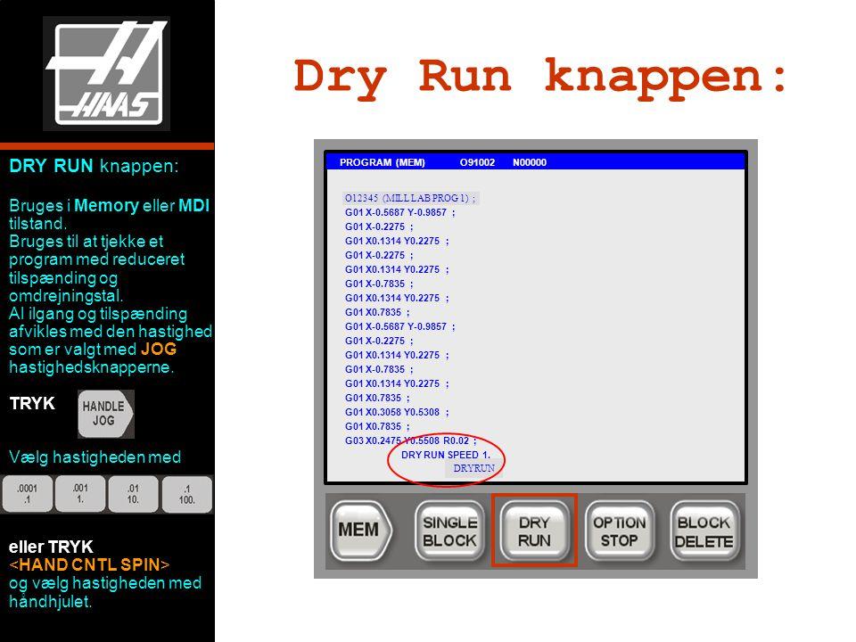 Dry Run knappen: DRY RUN knappen: Bruges i Memory eller MDI tilstand.