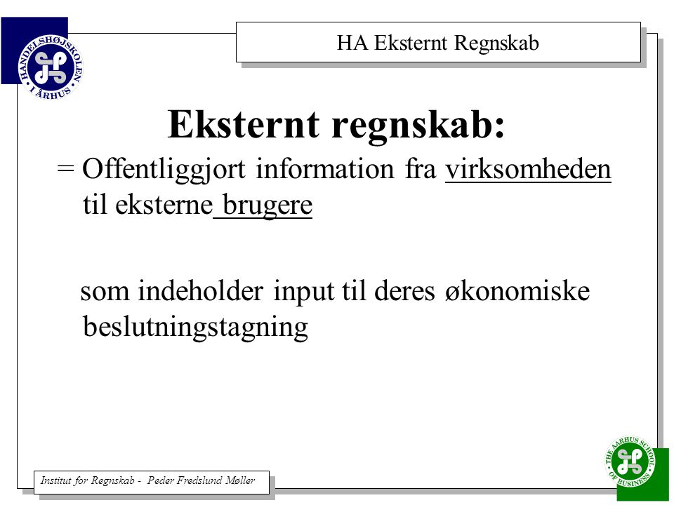Eksternt regnskab: = Offentliggjort information fra virksomheden til eksterne brugere.