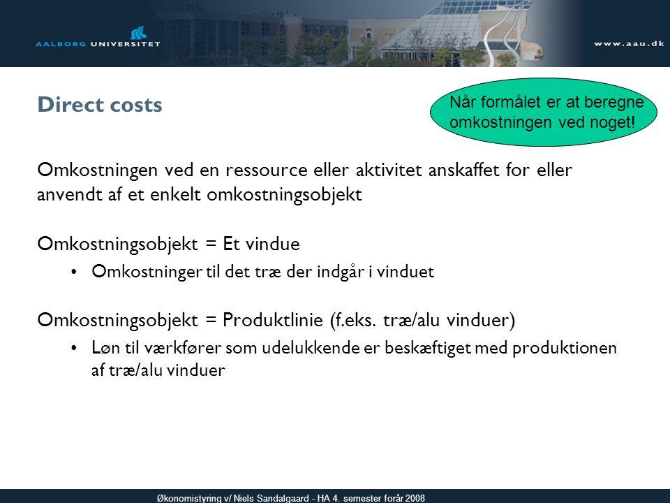 Direct costs Når formålet er at beregne. omkostningen ved noget! Omkostningen ved en ressource eller aktivitet anskaffet for eller.