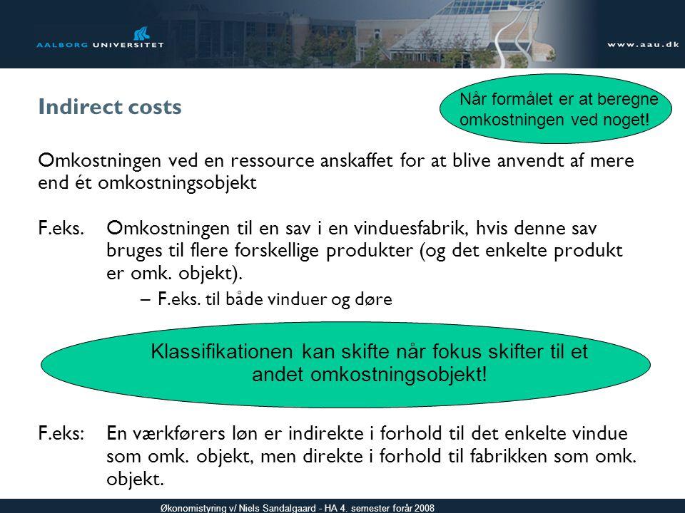 Indirect costs Når formålet er at beregne. omkostningen ved noget! Omkostningen ved en ressource anskaffet for at blive anvendt af mere.