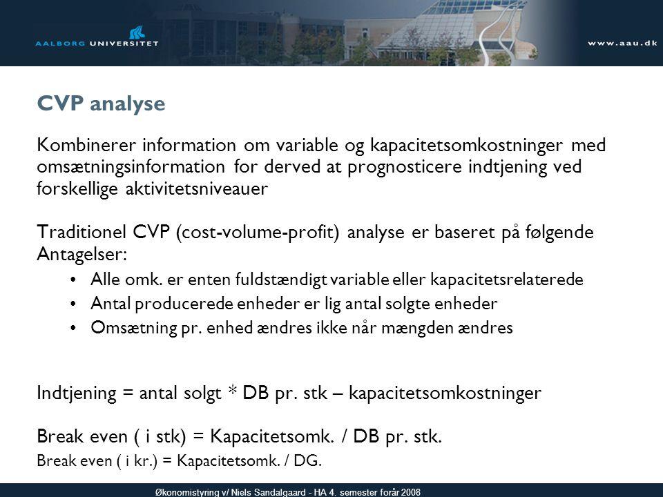 CVP analyse Kombinerer information om variable og kapacitetsomkostninger med. omsætningsinformation for derved at prognosticere indtjening ved.