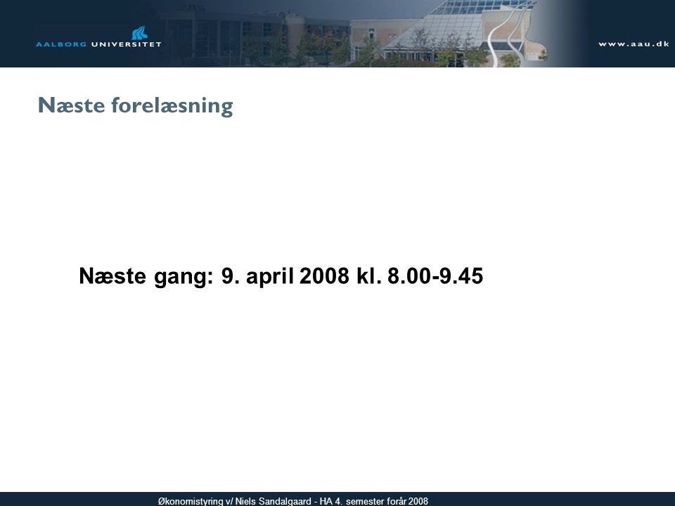 Næste forelæsning Næste gang: 9. april 2008 kl. 8.00-9.45
