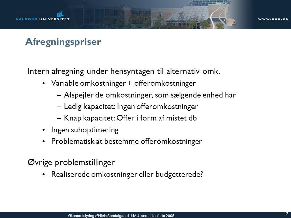 Afregningspriser Intern afregning under hensyntagen til alternativ omk. Variable omkostninger + offeromkostninger.