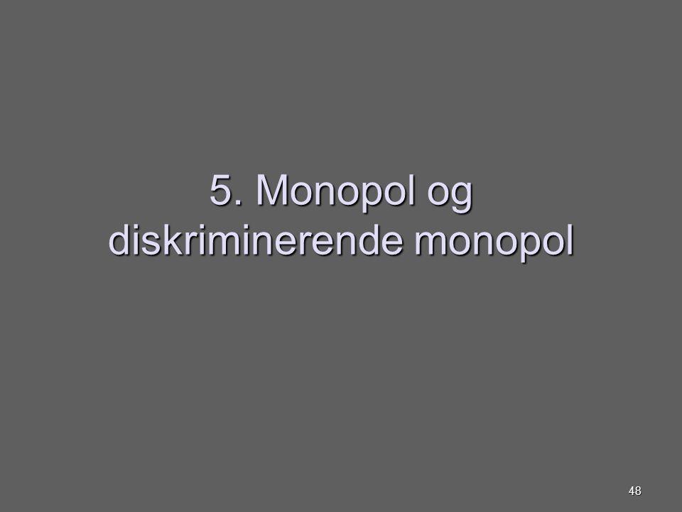 5. Monopol og diskriminerende monopol