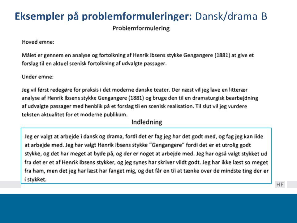 Eksempler på problemformuleringer: Dansk/drama B