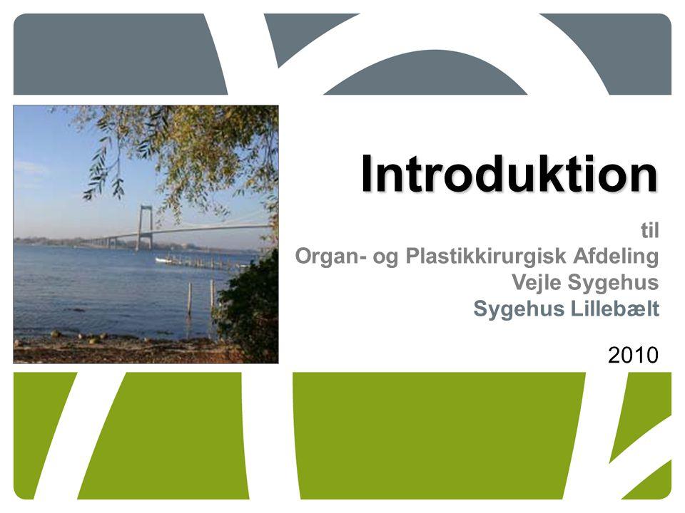 Introduktion til Organ- og Plastikkirurgisk Afdeling Vejle Sygehus Sygehus Lillebælt 2010