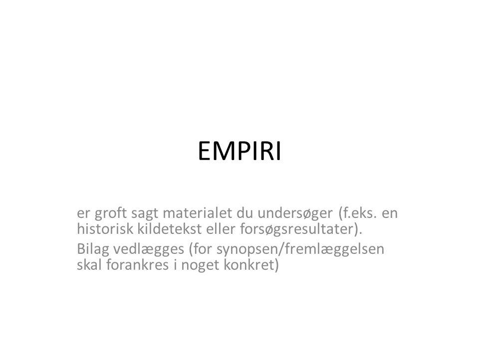 EMPIRI er groft sagt materialet du undersøger (f.eks. en historisk kildetekst eller forsøgsresultater).