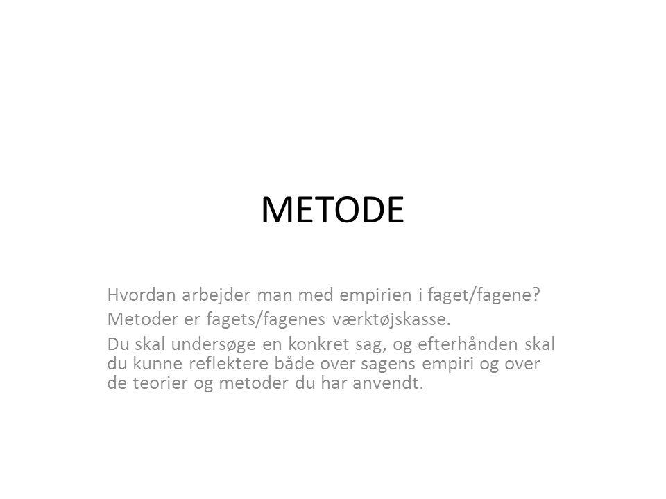 METODE Hvordan arbejder man med empirien i faget/fagene