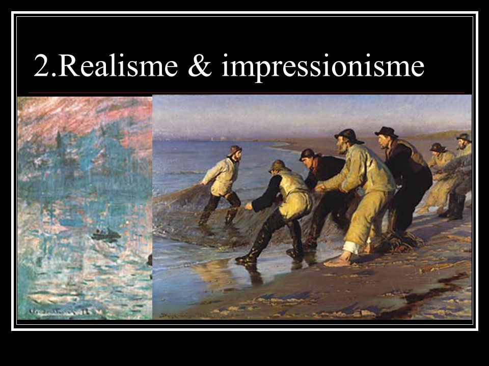 2.Realisme & impressionisme