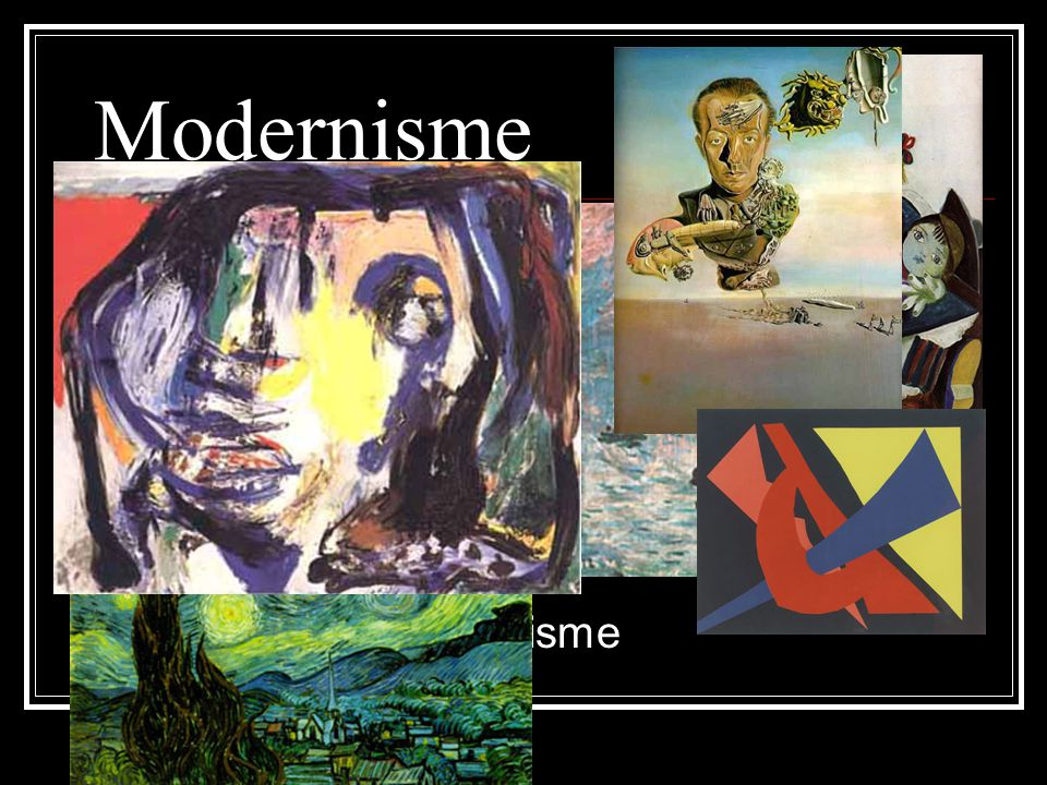 Modernisme Impressionisme Ekspressionisme Kubisme Dadaisme Surrealisme