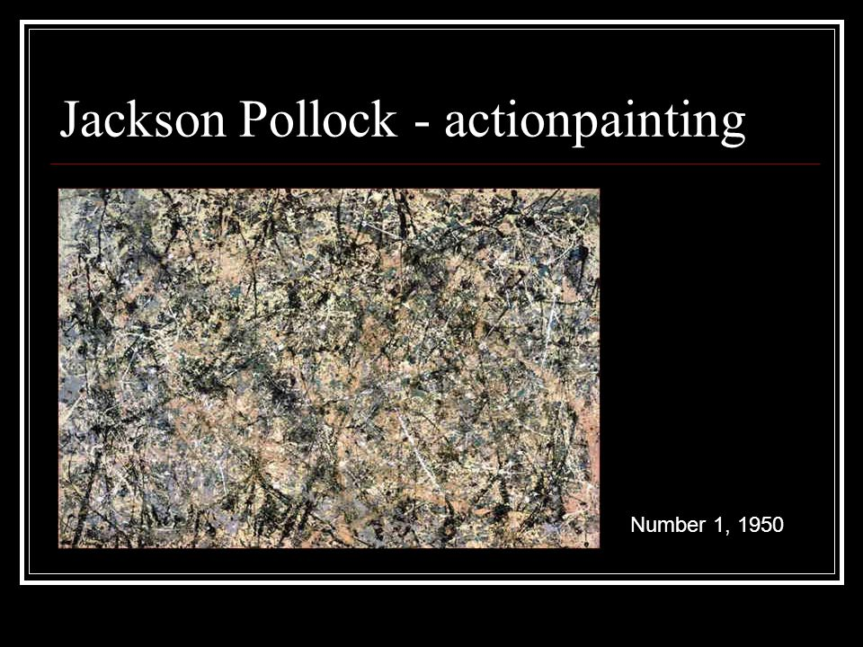 Jackson Pollock - actionpainting